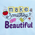 Make Something Beautiful by Sally Weigand