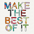 Make The Best Of It Multicolor- Art By Linda Woods by Linda Woods