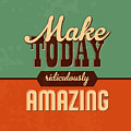 Make Today Ridiculously Amazing by Naxart Studio
