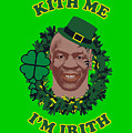 Mike Tyson Funny St. Patrick's Day Design Kith Me I'm Irith by Robert Kelly