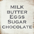Milk Butter Eggs Chocolate Sign- Art by Linda Woods by Linda Woods