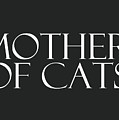 Mother Of Cats- By Linda Woods by Linda Woods