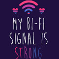 My Bi-fi Signal Is Strong by Paul Milam