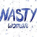 Nasty Woman Such A Nasty Woman Art by Olga Shvartsur