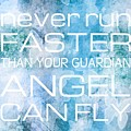 Never Run Faster Than Your Guardian Angel Can Fly by Marianna Mills