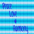 Peace Love And Harmony  by Susan Stevenson
