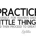 Practice Little Things - Epictetus by Razvan Drc