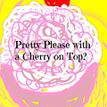 Pretty Please With A Cherry On Top by Kathy Barney
