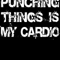 Punching Thins Is My Cardio Boxing Gym by Scott Jay