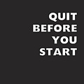 Quit Before You Start- Art By Linda Woods by Linda Woods