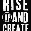Rise Up And Create- Art By Linda Woods by Linda Woods
