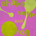 Shake Rattle And Roll Baby by Laurie Breen