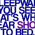 Sleepwalk So I Wear Shoes To Bed by Jera Sky