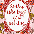 Smiles, Like Hugs, Cost Nothing by Scarebaby Design