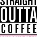 Straight Outta Coffee by Kiersten Hillard