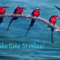 Take Time To Relax by Julie Brugh Riffey