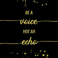 Text Art Gold Be A Voice Not An Echo by Melanie Viola