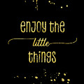 Text Art Gold Enjoy The Little Things by Melanie Viola
