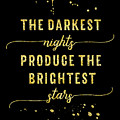 Text Art Gold The Darkest Nights Produce The Brightest Stars by Melanie Viola