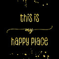 Text Art Gold This Is My Happy Place by Melanie Viola