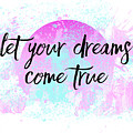 Text Art Let Your Dreams Come True by Melanie Viola