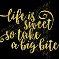 Text Art Life Is Sweet - Golden by Melanie Viola