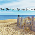 The Beach Is My Home by C Sev Photography