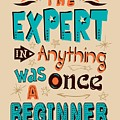 The Expert In Anything Was Once A Beginner Quotes Poster by Lab No 4