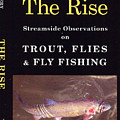 The Rise - Streamside Observations On Trout, Flies And Fly Fishing by Marsha Karle