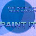The World Is Your Canvas Paint It - Art For Artists Series by Susan Maxwell Schmidt