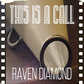 This Is A Call by Raven Diamond