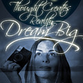 Thought Creates Reality. Dream Big by Jorgo Photography - Wall Art Gallery