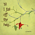 'til I Fall Off The Twig... by Will Bullas