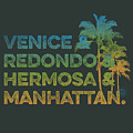 Venice And Redondo And Hermosa And Manhattan by SoCal Brand