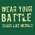 Wear Your Battle Scars - For Men by Victoria Pousada Kreindler