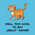 Well, Too Cool To Say Hello Again Funny Cat Gift by Thomas Stracke