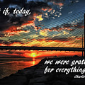 What If Today We Were Grateful For Everything by Bill Swartwout Photography
