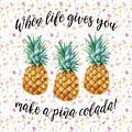 When Life Gives You Pineapple Make A Pina Colada by Georgeta Blanaru