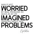 Worried By Imagined Problems - Epictetus by Razvan Drc