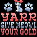 Yarr Give Meowl Your Gold by Sourcing Graphic Design