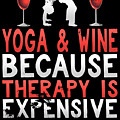 Yoga And Wine Because Therapy Is Expensive by Sourcing Graphic Design
