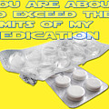 You Are About To Exceed The Limits Of My Medication  by Ilan Rosen