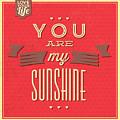 You Are My Sunshine by Naxart Studio