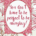 You Don't Have To Be Perfect To Be Amazing by Scarebaby Design