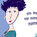 You Make The Moments Matter by Sharon Augustin