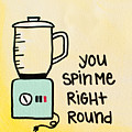 You Spin Me Right Round by Liz Martinez