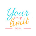 Your Only Limit Is You by Positively Quirky