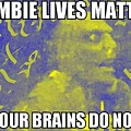 Zombie Lives Matter by J Huber