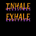 Inhale Blessings Exhale Gratitude by Sourcing Graphic Design