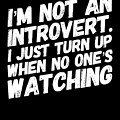 Not An Introvert Show Up When No One Is Looking Funny Humor Social Awkward by Cameron Fulton
